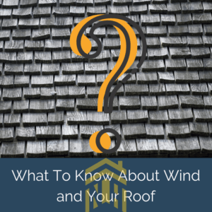 What to Know About Wind & Your Roof