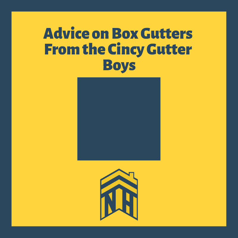 Advice on Box Gutters from the Cincy Gutter Boys