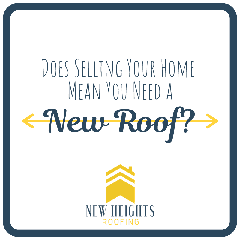 Does Selling Your Home Mean You Need a New Roof
