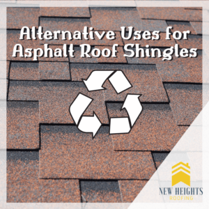 Alternative Uses for Asphalt Roof Shingles