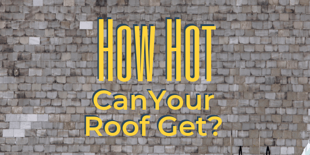 How hot can your roof get?