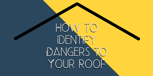 How to Identify Dangers to Your Roof