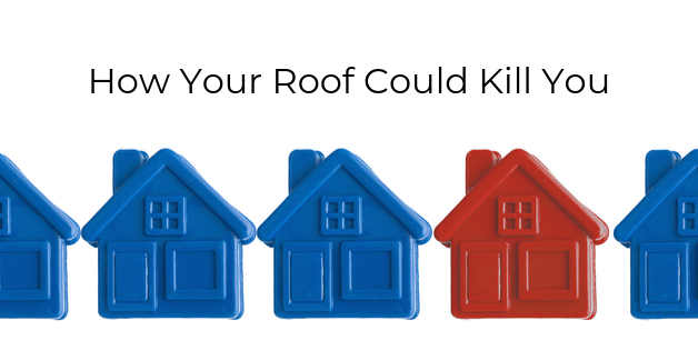 How Your Roof Could Kill You