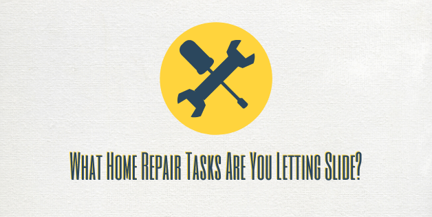 What Home Repair Tasks Are You Letting Slide_